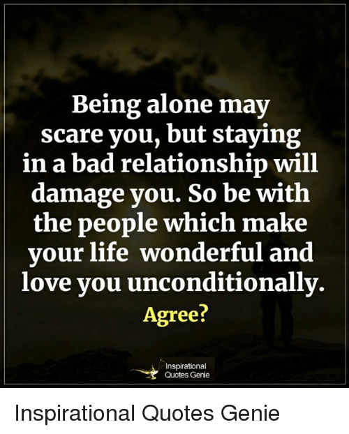 Quotes About Being In A Bad Relationship: Being Alone May Scare You But Staying In A Bad