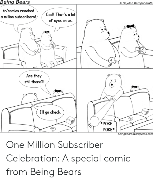 hayden: Being  Bears  Hayden Rampadarath  Irlcomics reached  a million subscribers!Col That's a lot  of eyes on us.  Are they  still there?!  I'll go check.  POKE*  beingbears.wordpress.com One Million Subscriber Celebration: A special comic from Being Bears