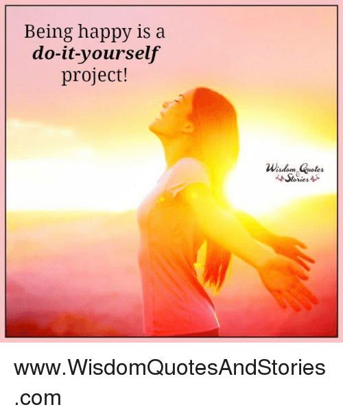 Do It Yourself Project: Being Happy Is A Do-It-Yourself Project! Wisdom Quotes