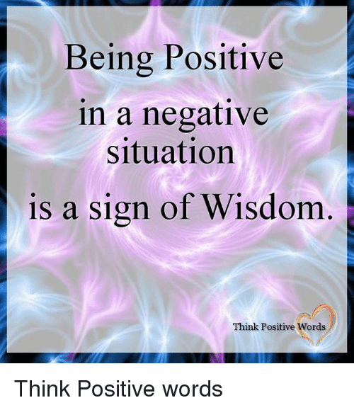 Memes, Wisdom, and 🤖: Being Positive  in a negative  situation  is a sign of Wisdom  15  Think Positive Words Think Positive words