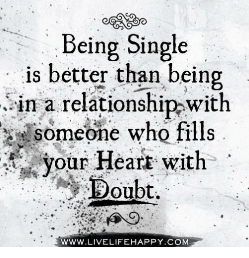 Doubt: Being Single  is better than being  in a relationship with  Someone who fills  your HearE with  Doubt.  WWW LIVE LIFEHAPPY.COM