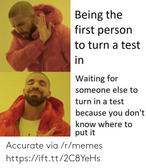 Waiting For Someone: Being the  first person  to turn a test  in  Waiting for  someone else too  turn in a test  because you don't  know where to  put it Accurate via /r/memes https://ift.tt/2C8YeHs