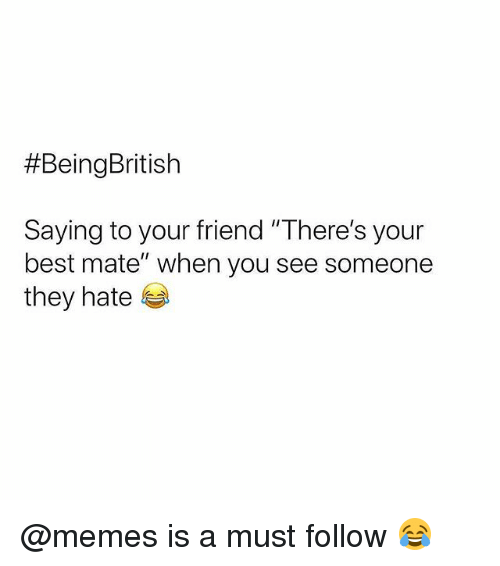 """Memes, Best, and 🤖:  #BeingBritish  Saying to your friend """"There's your  best mate"""" when you see someone  they hate @memes is a must follow 😂"""