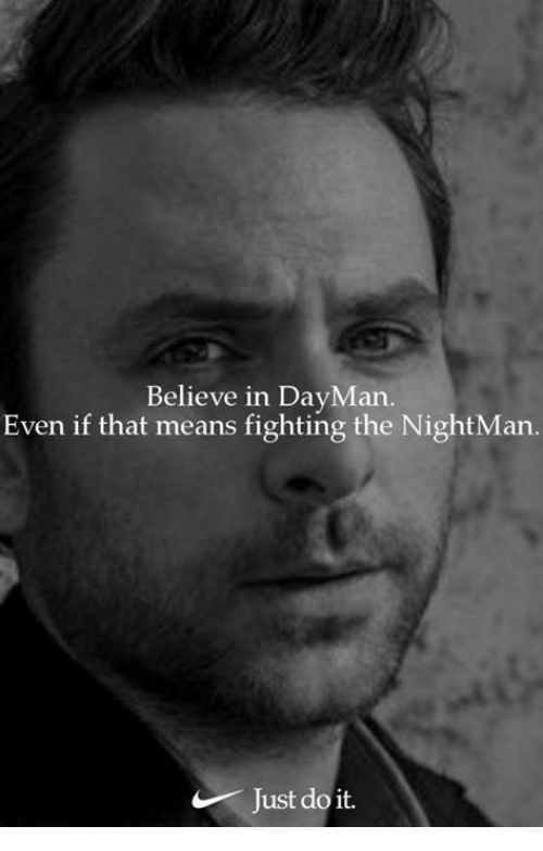 Just Do It, Memes, and 🤖: Believe in DayMan  Even if that means fighting the NightMan.  Just do it.