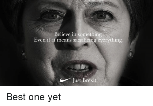 Best One Yet: Believe in something  Even if it means sacrificing everything  Just Brexit. Best one yet