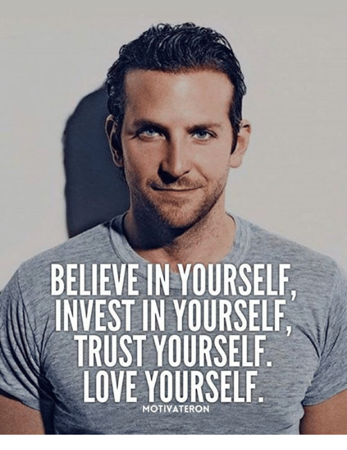 Love Yourself: BELIEVE IN YOURSELF  INVEST IN YOURSELF  TRUST YOURSELF  LOVE YOURSELF  MOTIVATE RON