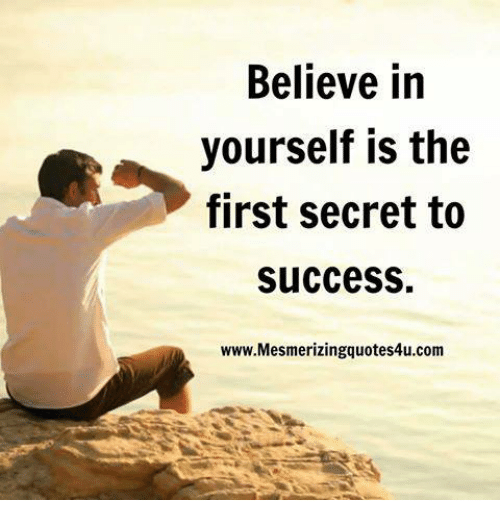 memes: Believe in  yourself is the  first secret to  succesS  www.Mesmerizingquotes4u.com