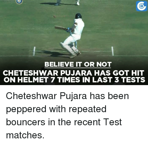 Cheteshwar Pujara: BELIEVE IT OR NOT  CHETESHWAR PUJARA HAS GOT HIT  ON HELMET 7 TIMES IN LAST 3 TESTS Cheteshwar Pujara has been peppered with repeated bouncers in the recent Test matches.