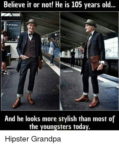 Stylish: Believe it or not! He is 105 years old...  And he looks more stylish than most of  the youngsters today. Hipster Grandpa