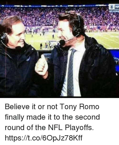 Tony Romo: Believe it or not Tony Romo finally made it to the second round of the NFL Playoffs. https://t.co/6OpJz78Kff