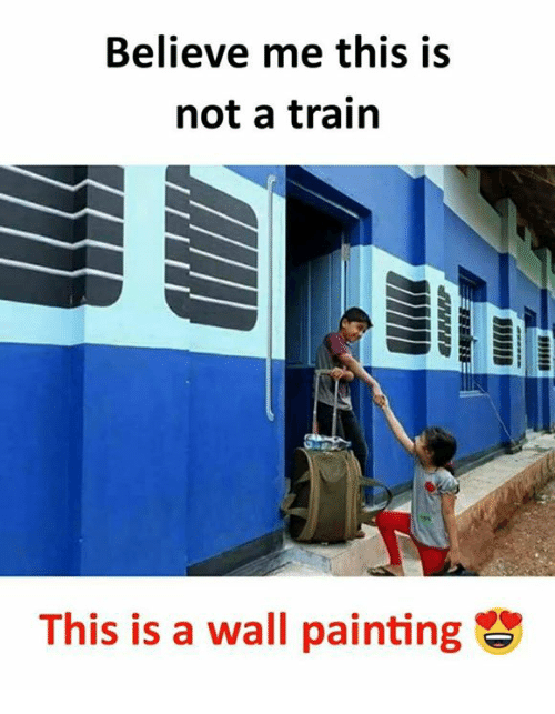 Memes, Train, and 🤖: Believe me this is  not a train  This is a wall painting