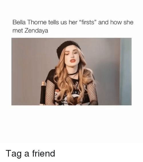 "Memes, Zendaya, and 🤖: Bella Thorne tells us her ""firsts"" and how she  met Zendaya Tag a friend"