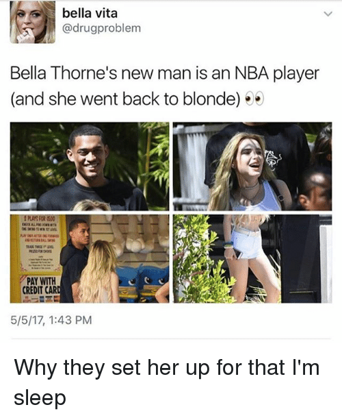 Im Sleep: bella vita  drug problem  Bella Thorne's new man is an NBA player  (and she went back to blonde)  PAY WITH  CREDIT  CAR  5/5/17, 1:43 PM Why they set her up for that I'm sleep