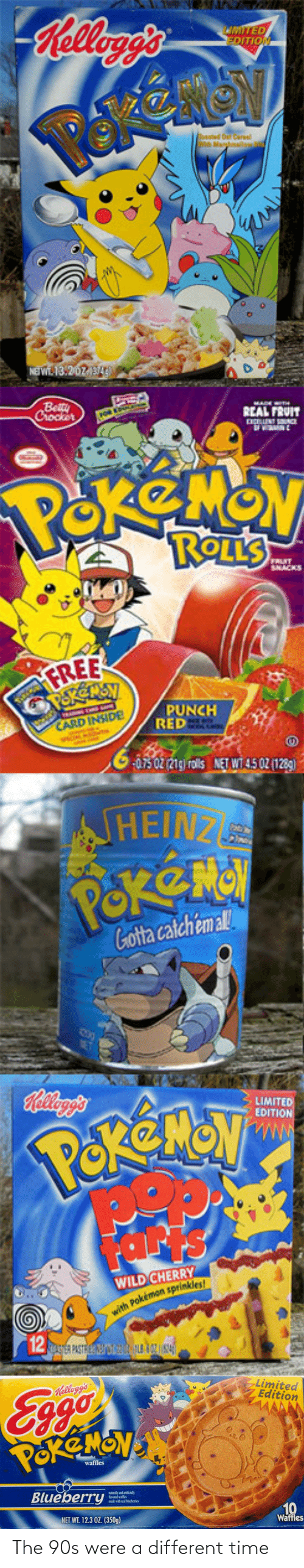 kelloggs: Belogg's  wmTED  DITION  NEIWE 13.202   Beitu  Crocker  REAL FRUIT  POKEMON  FFRUIT  SRACKS  FREE  PUNCH  RED  CARD INSIDE  657302 21g) rolil NET WI 4.5 02 (1289)   HEINZ  HEINZ  Gotta catchém al  ET   Hellag's  LIMITED  EDITION  POREMON  WILD CHERRY  with Pokémon spriinkles  12   Limited  Edition  Eggo  POREMONS  Kellogg's  waffles  Blueberry  10  Waffles  NET WT. 12.3 OZ. (350g) The 90s were a different time
