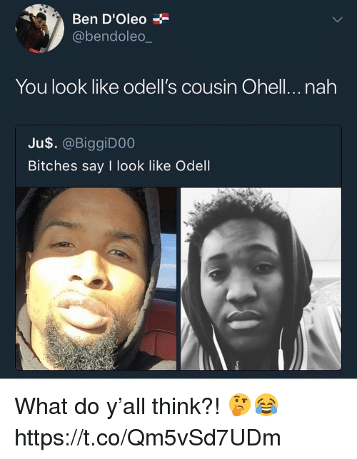 Cousin, Think, and You: Ben D'Oleo  @bendoleo  You look like odell's cousin Ohell...nah  Ju$. @BiggiD0O  Bitches say I look like Odell What do y'all think?! 🤔😂 https://t.co/Qm5vSd7UDm