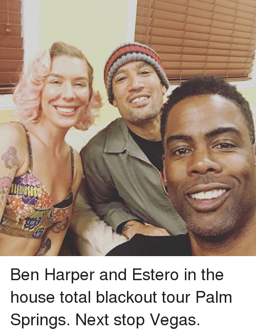 palm springs: Ben Harper and Estero in the house total blackout tour Palm Springs. Next stop Vegas.