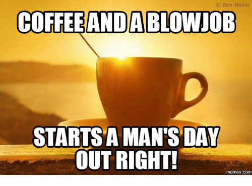 That coffee for a blowjob me!