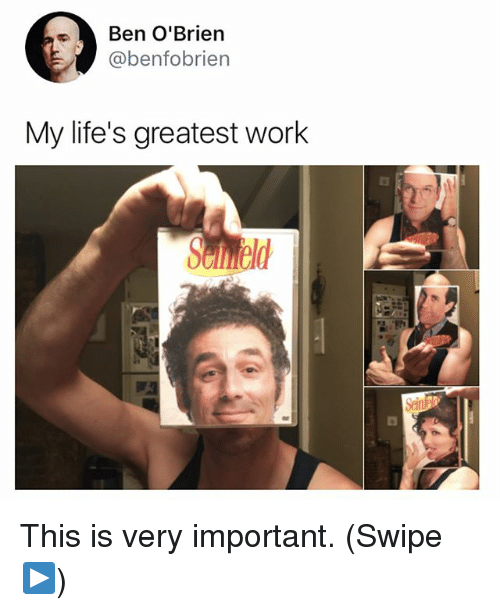 Importanter: Ben O'Brien  @benfobrien  My life's greatest work This is very important. (Swipe ▶️)