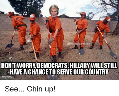 memes: BEN  RIAN CONE  DON'T WORRY DEMOCRATS, HILLARY WILLSTILL  HAVEACHANCETO SERVE OUR COUNTRY See... Chin up!
