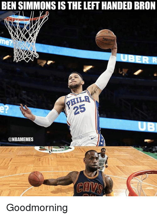 Nba, Uber, and Left Handed: BEN SIMMONS IS THE LEFT HANDED BRON  DNIQ  me?  UBER R  e?  25  UBI  @NBAMEMES Goodmorning