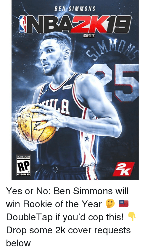 Drop Some: BEN SIMMONS  NBA  EDITS  ATING PENDIN  RP  ESRB Yes or No: Ben Simmons will win Rookie of the Year 🤔 🇺🇸 DoubleTap if you'd cop this! 👇 Drop some 2k cover requests below