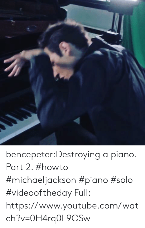 Part 2: bencepeter:Destroying a piano. Part 2. #howto #michaeljackson #piano #solo #videooftheday Full: https://www.youtube.com/watch?v=0H4rq0L9OSw