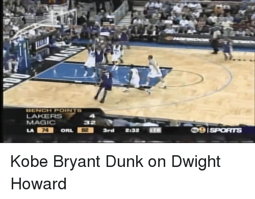 Dwight Howard, Kobe Bryant, and Memes: BENCH POE  LAKERS  MAGIC  32  LA 0RLE ard 2:32 ila  ORL  9 I SPORTS Kobe Bryant Dunk on Dwight Howard