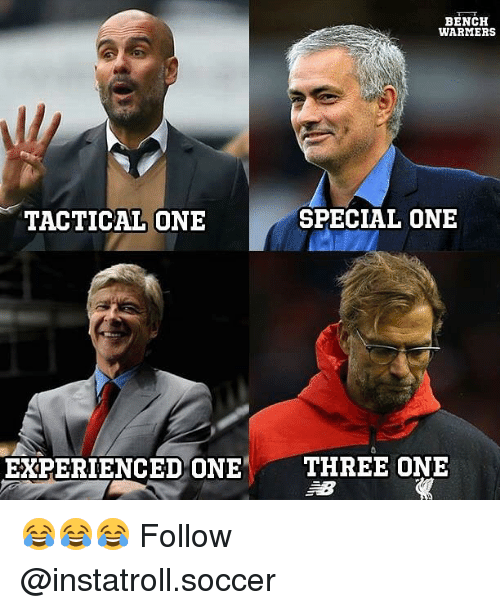 special one: BENCH  WARMERS  SPECIAL ONE  TACTICAL ONE  EXPERIENCED ONE  THREE ONE 😂😂😂 Follow @instatroll.soccer