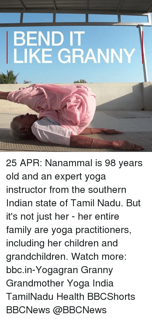Children, Family, and Memes: BEND IT  LIKE GRANNY 25 APR: Nanammal is 98 years old and an expert yoga instructor from the southern Indian state of Tamil Nadu. But it's not just her - her entire family are yoga practitioners, including her children and grandchildren. Watch more: bbc.in-Yogagran Granny Grandmother Yoga India TamilNadu Health BBCShorts BBCNews @BBCNews