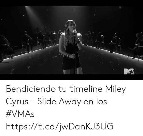 Timeline: Bendiciendo tu timeline  Miley Cyrus - Slide Away en los #VMAs   https://t.co/jwDanKJ3UG