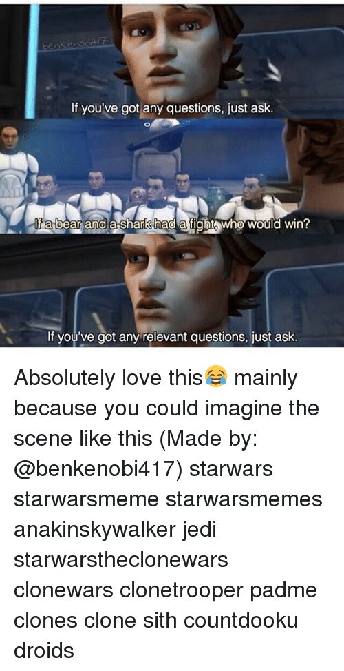 Jedi, Love, and Memes: benke  If you've got any questions, just ask.  la bear and  If a bear and a-shark had a fight  who would win?  If you've got any relevant questions, just ask. Absolutely love this😂 mainly because you could imagine the scene like this (Made by: @benkenobi417) starwars starwarsmeme starwarsmemes anakinskywalker jedi starwarstheclonewars clonewars clonetrooper padme clones clone sith countdooku droids