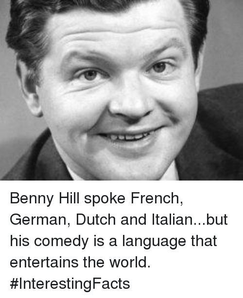 Dutches: Benny Hill spoke French, German, Dutch and Italian...but his comedy is a language that entertains the world. #InterestingFacts