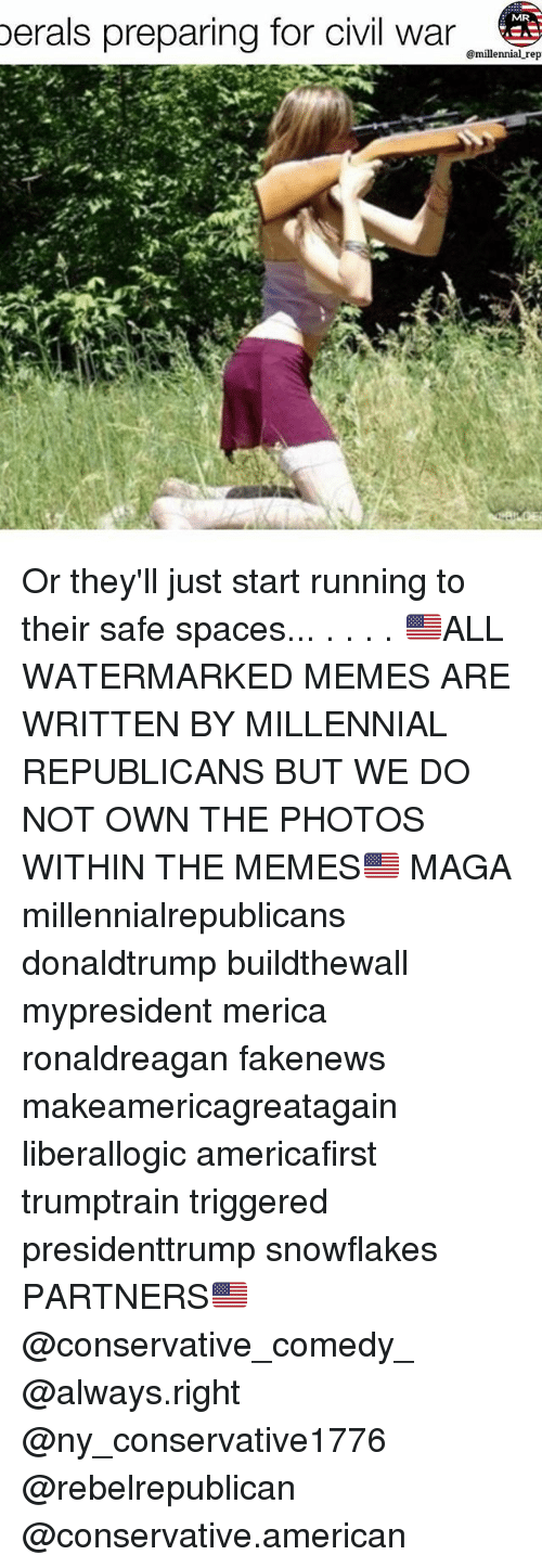 Memes, American, and Civil War: berals preparing for civil war  MR  @millennial rep Or they'll just start running to their safe spaces... . . . . 🇺🇸ALL WATERMARKED MEMES ARE WRITTEN BY MILLENNIAL REPUBLICANS BUT WE DO NOT OWN THE PHOTOS WITHIN THE MEMES🇺🇸 MAGA millennialrepublicans donaldtrump buildthewall mypresident merica ronaldreagan fakenews makeamericagreatagain liberallogic americafirst trumptrain triggered presidenttrump snowflakes PARTNERS🇺🇸 @conservative_comedy_ @always.right @ny_conservative1776 @rebelrepublican @conservative.american