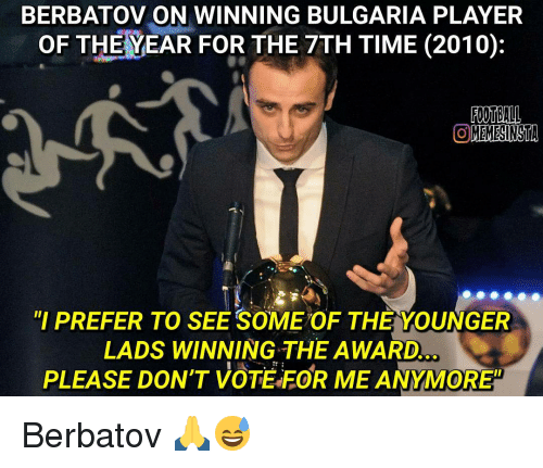 """Dont Vote: BERBATOV ON WINNING BULGARIA PLAYER  OF THE YEAR FOR THE 7TH TIME (2010)  OMEMESINSTA  """"I PREFER TO SEE SOMEOF THE YOUNGER  LADS WINNING THE AWARD  PLEASE DON'T VOTE FOR ME ANYMORE"""" Berbatov 🙏😅"""