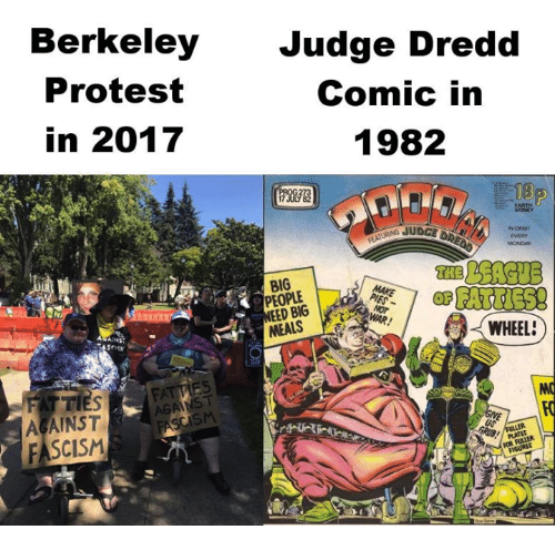 Protest, Tumblr, and Fascism: Berkeley  Protest  in 2017  Judge Dredd  Comic in  1982  0B  MOND  BIG  PEOPLE  oe FATTIES!  MEALSP  WHEEL  AGAINST  FASCISM  SM