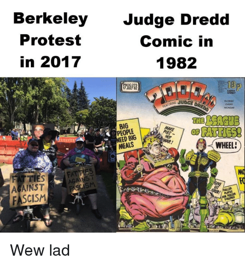 Memes, Protest, and Fascism: Berkeley  Protest  in 2017  Judge Dredd  Comic in  1982  0B  MOND  BIG  PEOPLE  oe FATTIES!  MEALSP  WHEEL  AGAINST  FASCISM  SM Wew lad
