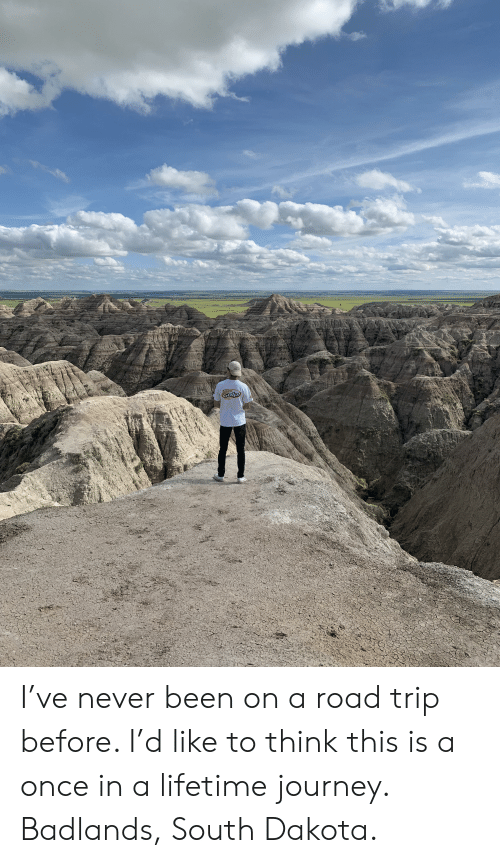 berkley: Berkley  Gulp! I've never been on a road trip before. I'd like to think this is a once in a lifetime journey. Badlands, South Dakota.