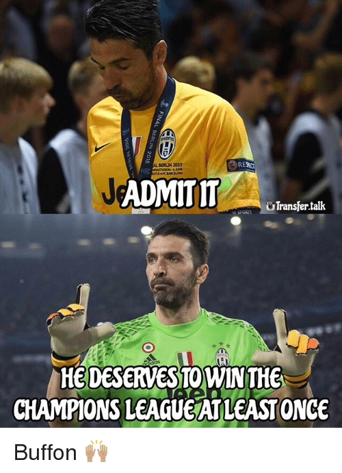 admit it: BERN 2015  ADMIT IT  uTransfer talk  HEDESERVESTOWINTHE  CHAMPIONS LEAGUE ATLEASTONCE Buffon 🙌🏽