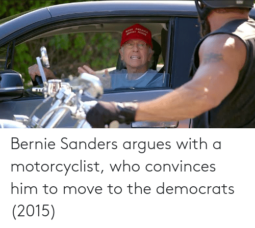 Bernie Sanders: Bernie Sanders argues with a motorcyclist, who convinces him to move to the democrats (2015)