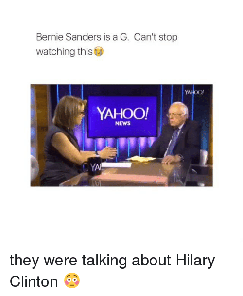 Bernie Sanders, News, and Watch: Bernie Sanders is a G. Can't stop  watching this  t  YAI  YAHOO!  NEWS they were talking about Hilary Clinton 😳