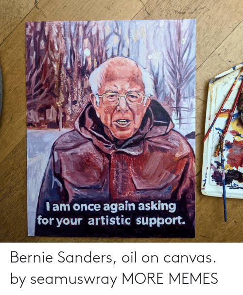 Canvas: Bernie Sanders, oil on canvas. by seamuswray MORE MEMES