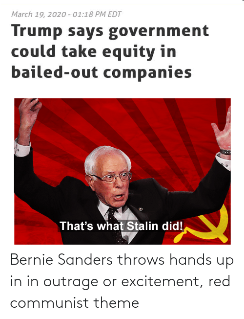 Outrage: Bernie Sanders throws hands up in in outrage or excitement, red communist theme