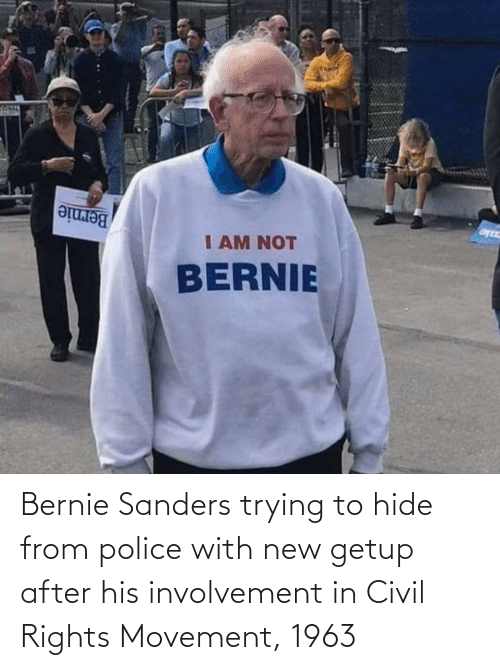 Bernie Sanders: Bernie Sanders trying to hide from police with new getup after his involvement in Civil Rights Movement, 1963