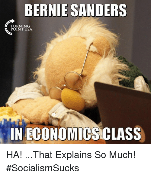 Bernie Sanders, Memes, and Bernie: BERNIE SANDERS  TURNING  POINT USA.  IN ECONOMICS CLASS HA! ...That Explains So Much! #SocialismSucks