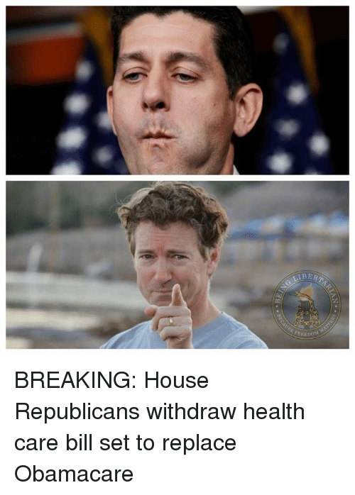 Withdrawals: BERTAR  MN  FREEDO BREAKING: House Republicans withdraw health care bill set to replace Obamacare