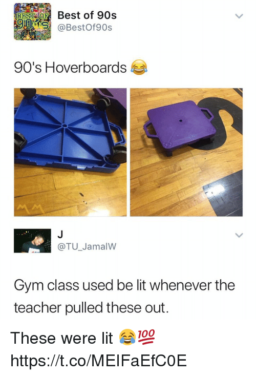 Gym, Lit, and Teacher: BEST,10  90  Best of 90s  @BestOf90s  90's Hoverboards  @TU_JamalW  Gym class used be lit whenever the  teacher pulled these out These were lit 😂💯 https://t.co/MEIFaEfC0E