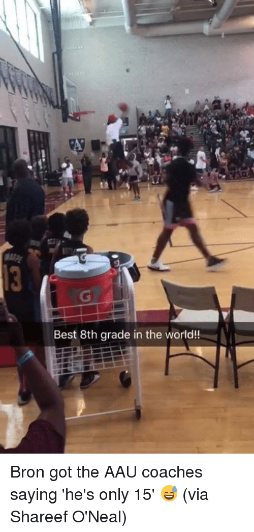 AAU: Best 8th grade in the world!! Bron got the AAU coaches saying 'he's only 15' 😅 (via Shareef O'Neal)