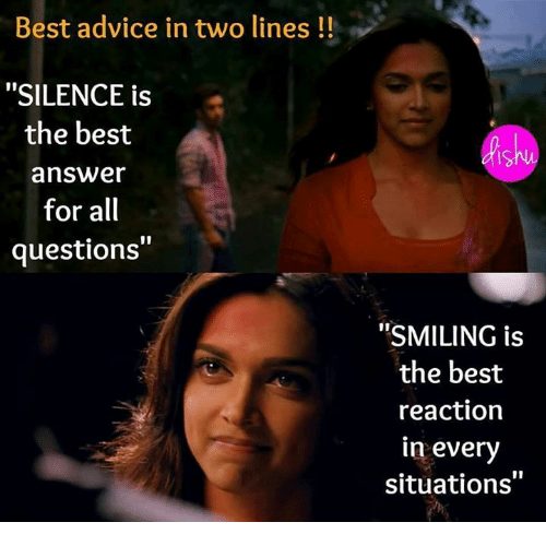 """Best Reaction: Best advice in two lines!!  """"SILENCE is  the best  answe  for all  questions""""  IS  """"SMILING is  the best  reaction  in every  situations"""""""