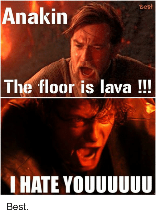 Memes, Best, and 🤖: Best  Anakin  The floor is lava  I HATE YOUUUUUU Best.