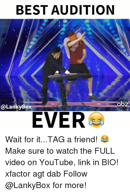 agt: BEST AUDITION  abz  @Lanky Box  EVER Wait for it...TAG a friend! 😂 Make sure to watch the FULL video on YouTube, link in BIO! xfactor agt dab Follow @LankyBox for more!